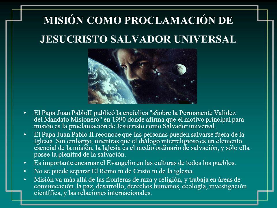 MISIÓN COMO PROCLAMACIÓN DE JESUCRISTO SALVADOR UNIVERSAL El Papa Juan PabloII publicó la encíclica