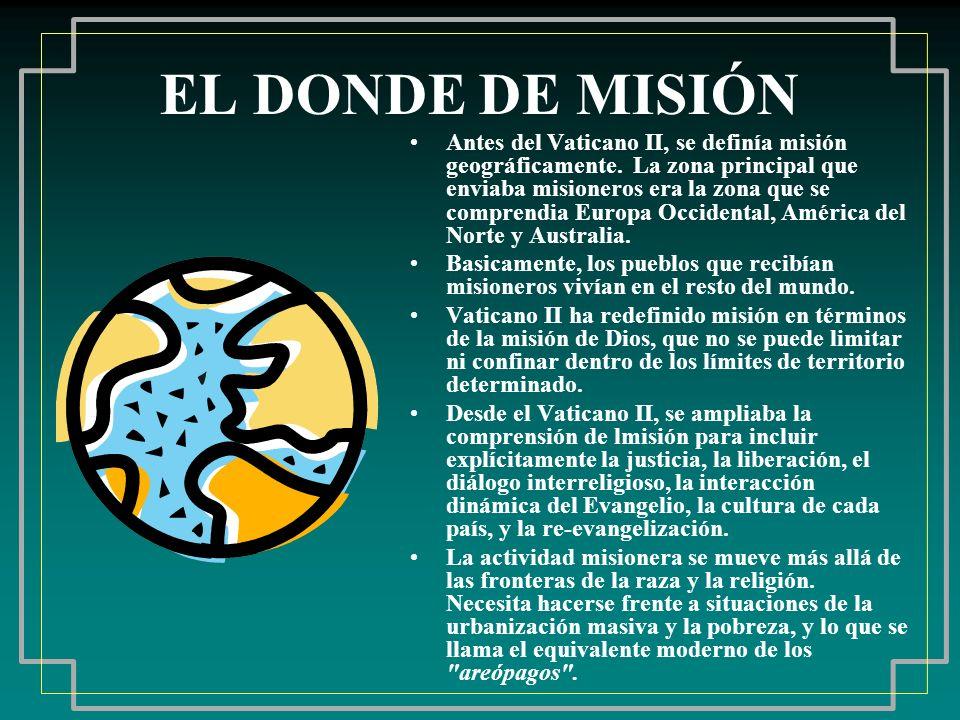 EL DONDE DE MISIÓN Antes del Vaticano II, se definía misión geográficamente. La zona principal que enviaba misioneros era la zona que se comprendia Eu