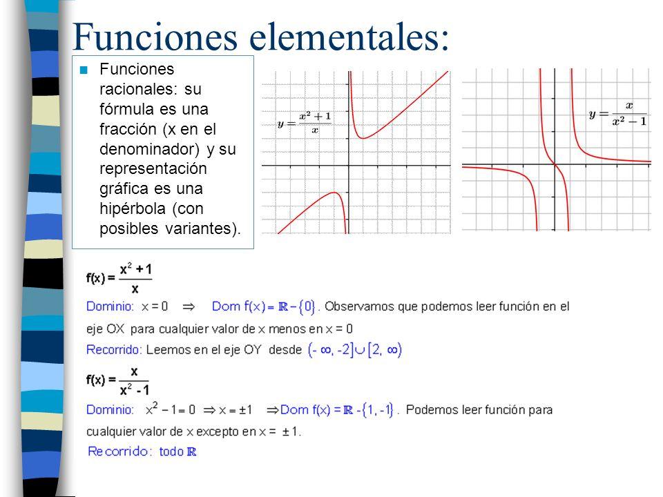 Funciones elementales: Funciones racionales: su fórmula es una fracción (x en el denominador) y su representación gráfica es una hipérbola (con posibl