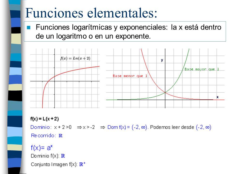 Funciones elementales: Funciones logarítmicas y exponenciales: la x está dentro de un logaritmo o en un exponente.