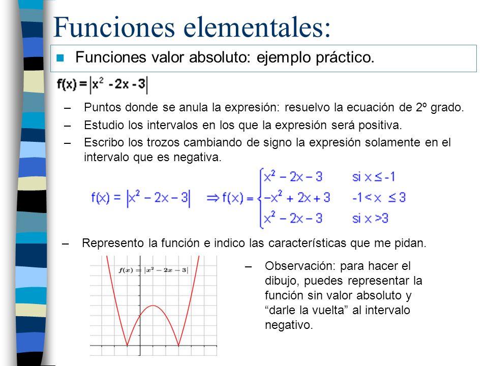Funciones elementales: Funciones valor absoluto: ejemplo práctico. –Puntos donde se anula la expresión: resuelvo la ecuación de 2º grado. –Estudio los
