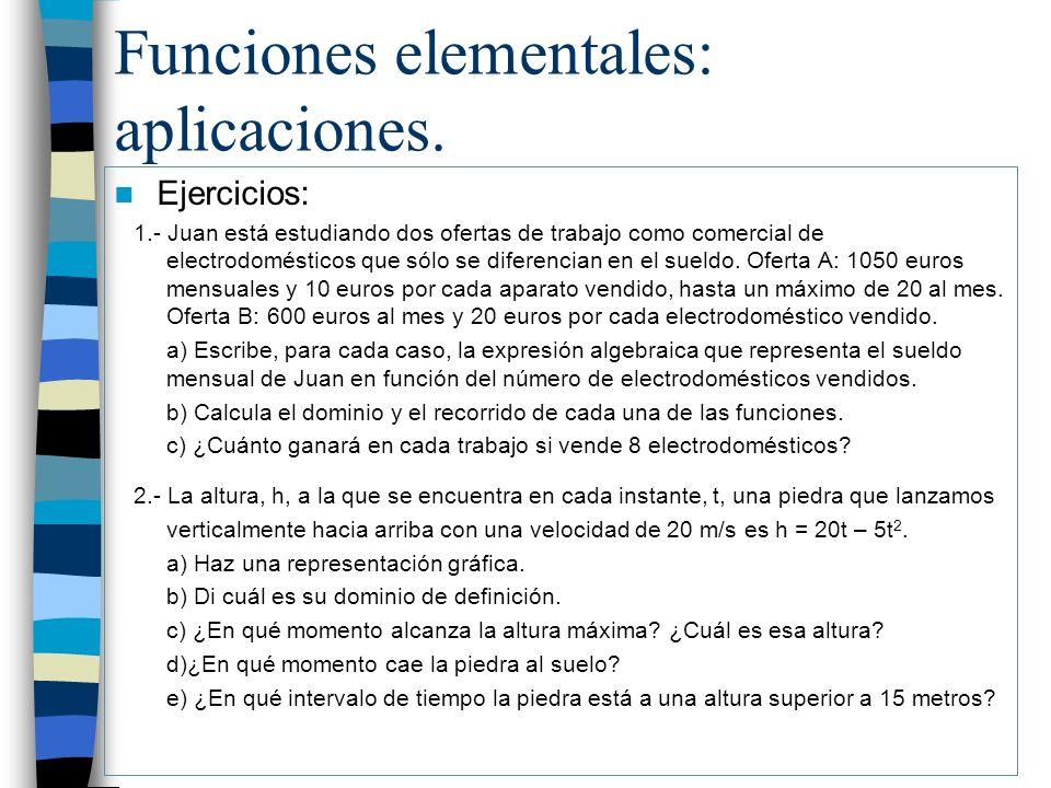 Funciones elementales: aplicaciones. Ejercicios: 1.- Juan está estudiando dos ofertas de trabajo como comercial de electrodomésticos que sólo se difer