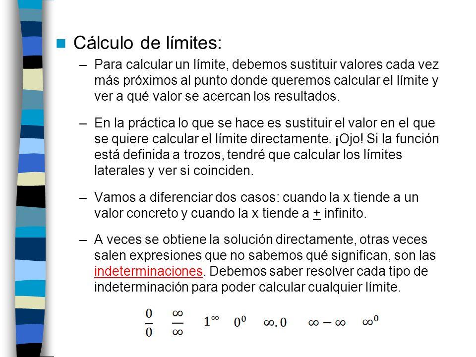 Cálculo de límites: –Para calcular un límite, debemos sustituir valores cada vez más próximos al punto donde queremos calcular el límite y ver a qué v