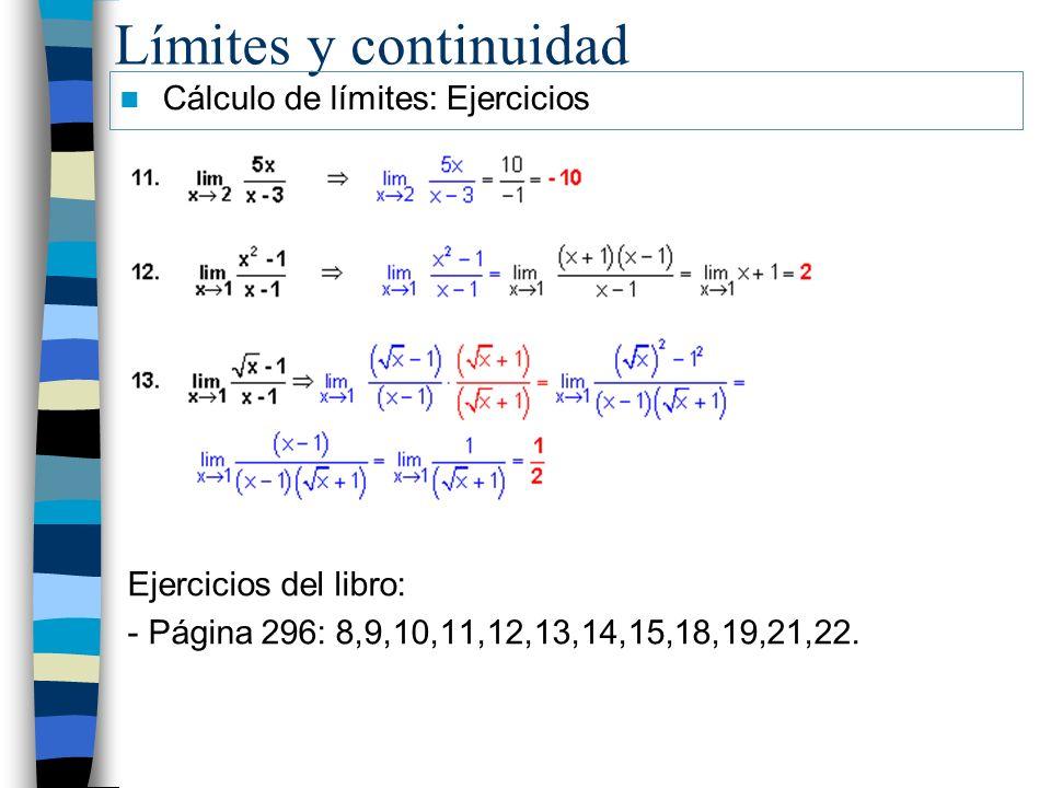 Límites y continuidad Cálculo de límites: Ejercicios Ejercicios del libro: - Página 296: 8,9,10,11,12,13,14,15,18,19,21,22.
