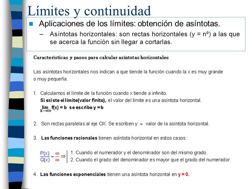 Límites y continuidad Aplicaciones de los límites: obtención de asíntotas. –Asíntotas horizontales: son rectas horizontales (y = nº) a las que se acer
