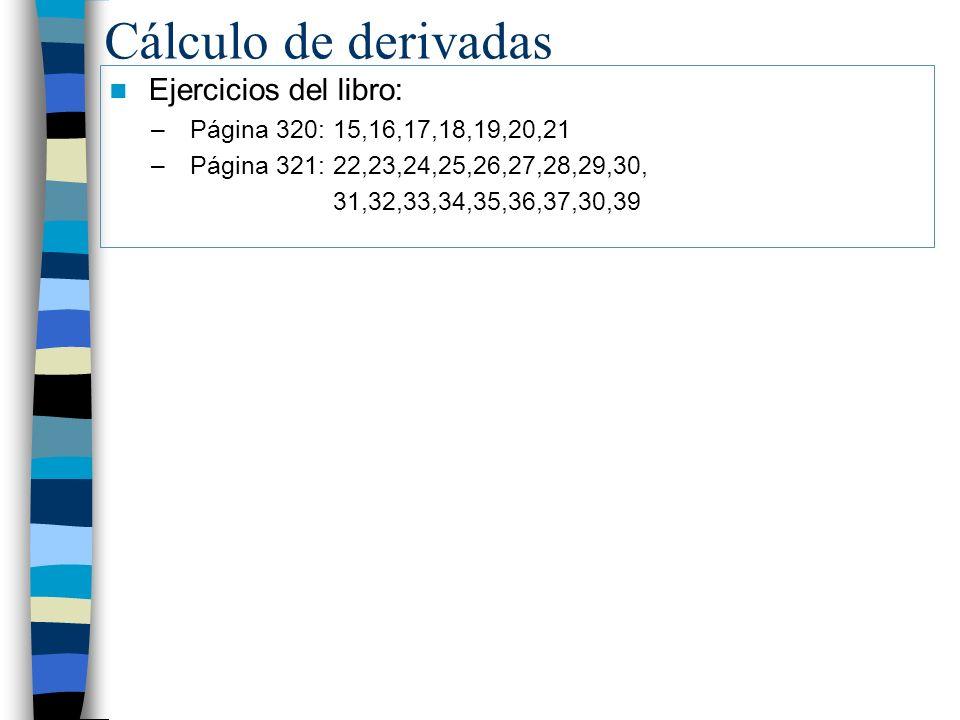 Cálculo de derivadas Ejercicios del libro: –Página 320: 15,16,17,18,19,20,21 –Página 321: 22,23,24,25,26,27,28,29,30, 31,32,33,34,35,36,37,30,39