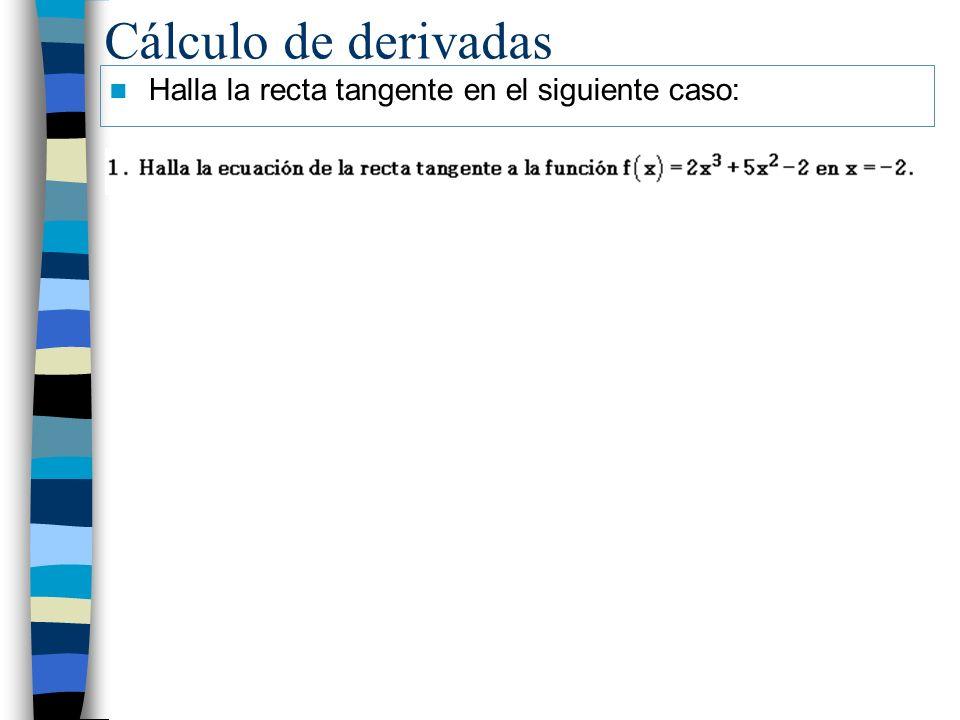 Cálculo de derivadas Halla la recta tangente en el siguiente caso: