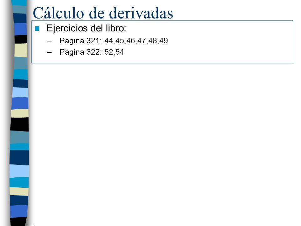 Cálculo de derivadas Ejercicios del libro: –Página 321: 44,45,46,47,48,49 –Página 322: 52,54