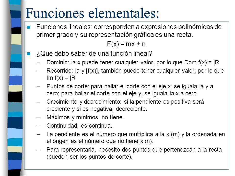Funciones elementales: Funciones lineales: corresponden a expresiones polinómicas de primer grado y su representación gráfica es una recta. F(x) = mx