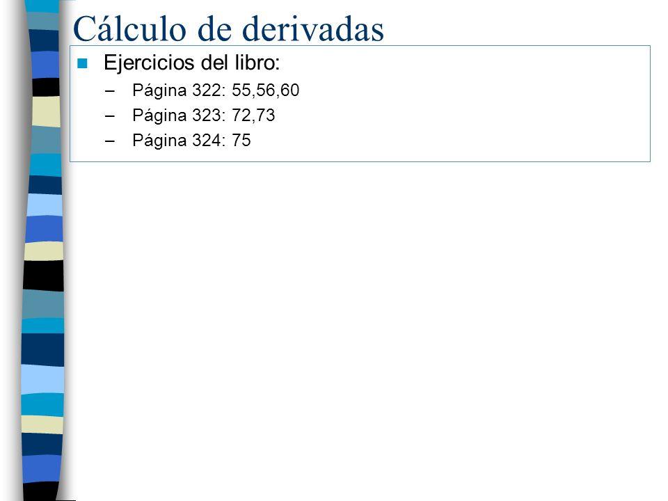 Cálculo de derivadas Ejercicios del libro: –Página 322: 55,56,60 –Página 323: 72,73 –Página 324: 75