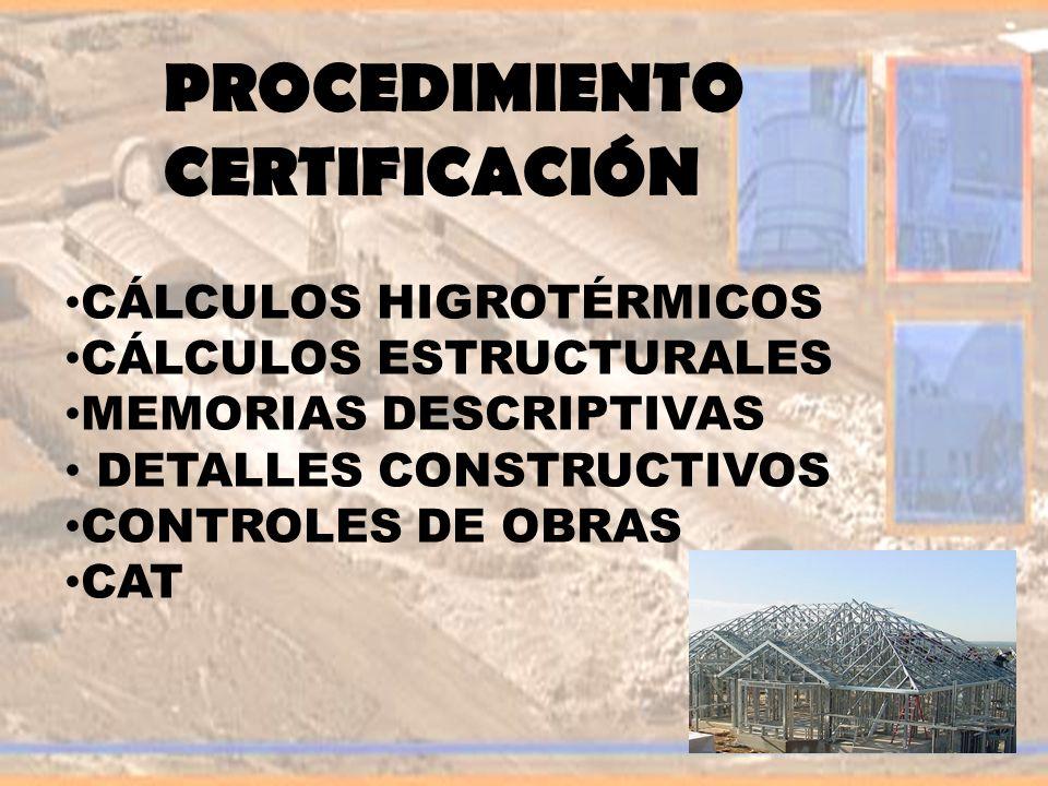 CÁLCULOS HIGROTÉRMICOS CÁLCULOS ESTRUCTURALES MEMORIAS DESCRIPTIVAS DETALLES CONSTRUCTIVOS CONTROLES DE OBRAS CAT PROCEDIMIENTO CERTIFICACIÓN