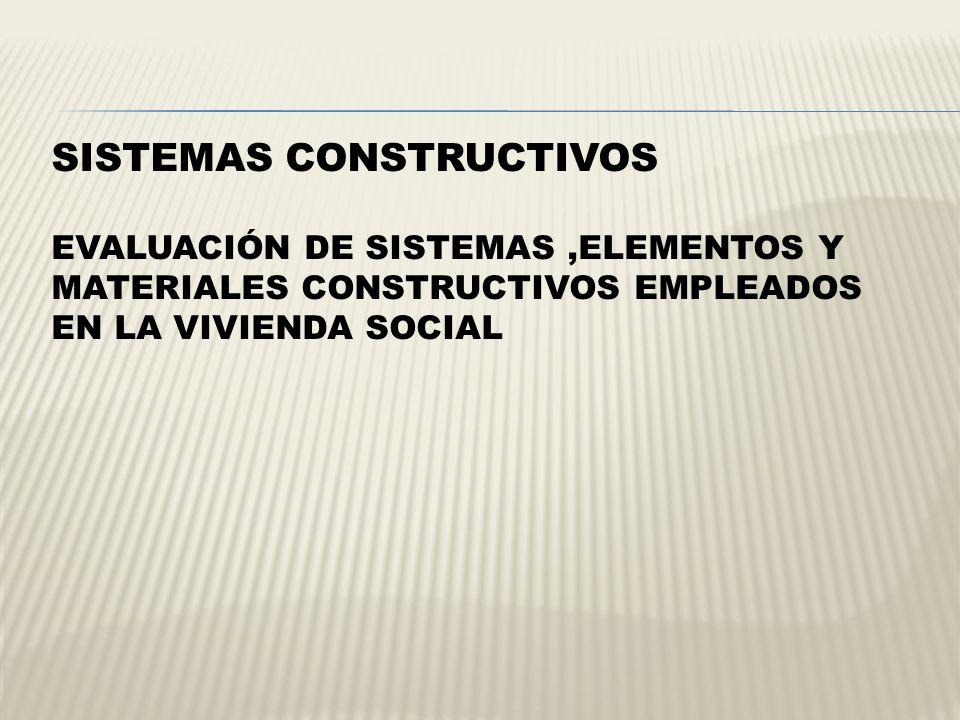 SISTEMAS CONSTRUCTIVOS EVALUACIÓN DE SISTEMAS,ELEMENTOS Y MATERIALES CONSTRUCTIVOS EMPLEADOS EN LA VIVIENDA SOCIAL