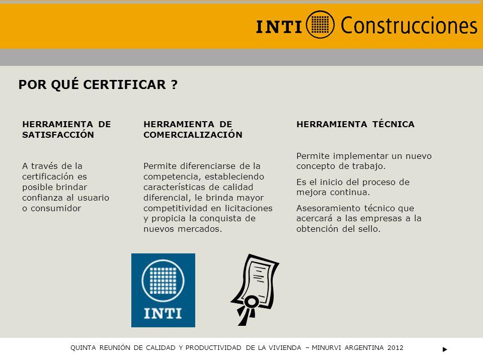 POR QUÉ CERTIFICAR ? HERRAMIENTA DE SATISFACCIÓN A través de la certificación es posible brindar confianza al usuario o consumidor HERRAMIENTA DE COME