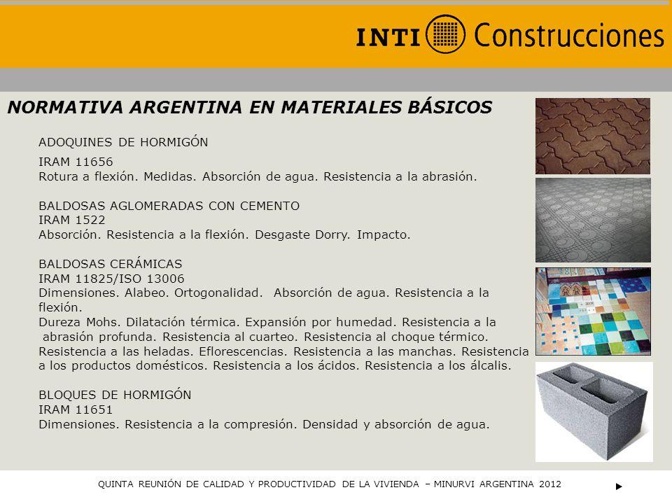 NORMATIVA ARGENTINA EN MATERIALES BÁSICOS ADOQUINES DE HORMIGÓN IRAM 11656 Rotura a flexión. Medidas. Absorción de agua. Resistencia a la abrasión. BA