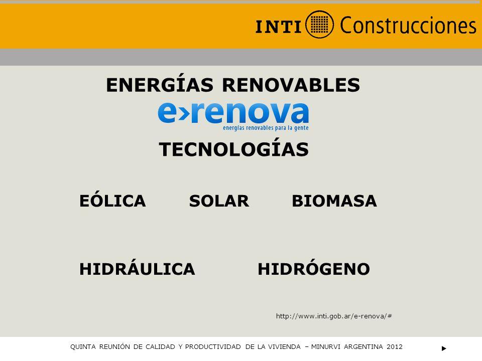 ENERGÍAS RENOVABLES TECNOLOGÍAS EÓLICASOLARBIOMASA HIDRÁULICAHIDRÓGENO http://www.inti.gob.ar/e-renova/# QUINTA REUNIÓN DE CALIDAD Y PRODUCTIVIDAD DE