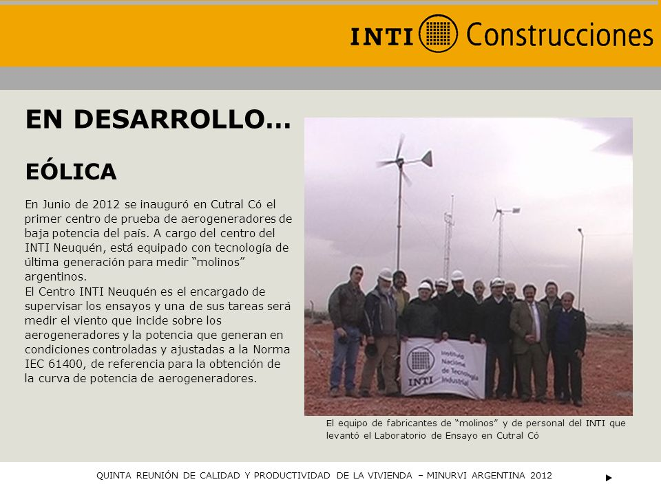 EN DESARROLLO… En Junio de 2012 se inauguró en Cutral Có el primer centro de prueba de aerogeneradores de baja potencia del país. A cargo del centro d
