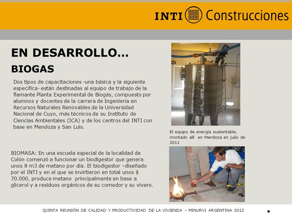 QUINTA REUNIÓN DE CALIDAD Y PRODUCTIVIDAD DE LA VIVIENDA – MINURVI ARGENTINA 2012 EN DESARROLLO… BIOGAS El equipo de energía sustentable, montado allí