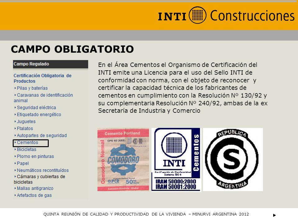 CAMPO OBLIGATORIO En el Área Cementos el Organismo de Certificación del INTI emite una Licencia para el uso del Sello INTI de conformidad con norma, c