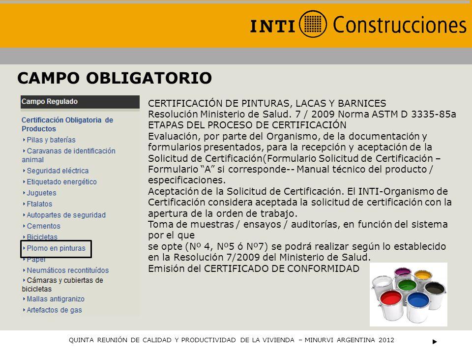 CAMPO OBLIGATORIO QUINTA REUNIÓN DE CALIDAD Y PRODUCTIVIDAD DE LA VIVIENDA – MINURVI ARGENTINA 2012 CERTIFICACIÓN DE PINTURAS, LACAS Y BARNICES Resolu