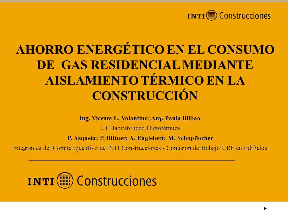 AHORRO ENERGÉTICO EN EL CONSUMO DE GAS RESIDENCIAL MEDIANTE AISLAMIENTO TÉRMICO EN LA CONSTRUCCIÓN Ing. Vicente L. Volantino; Arq. Paula Bilbao UT Hab