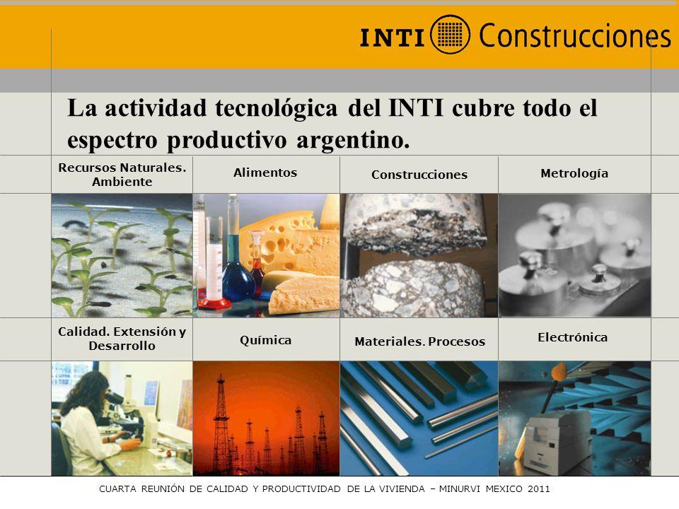 29 Centros de Investigación ( o 8 en el interior del país) REGIONALIZACIÓN www.inti.gob.ar 8 Delegaciones y Subdelegaciones Regionales Ventanillas CUARTA REUNIÓN DE CALIDAD Y PRODUCTIVIDAD DE LA VIVIENDA – MINURVI MEXICO 2011