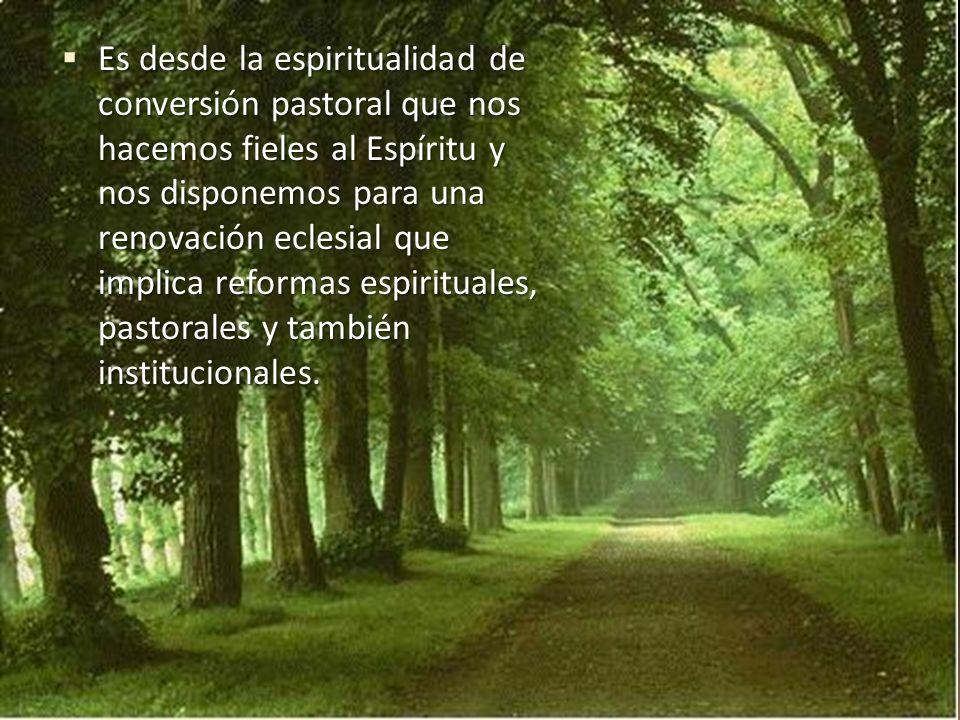 Es desde la espiritualidad de conversión pastoral que nos hacemos fieles al Espíritu y nos disponemos para una renovación eclesial que implica reforma