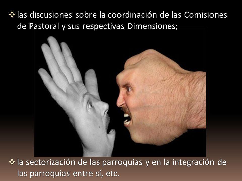 las discusiones sobre la coordinación de las Comisiones de Pastoral y sus respectivas Dimensiones; las discusiones sobre la coordinación de las Comisi