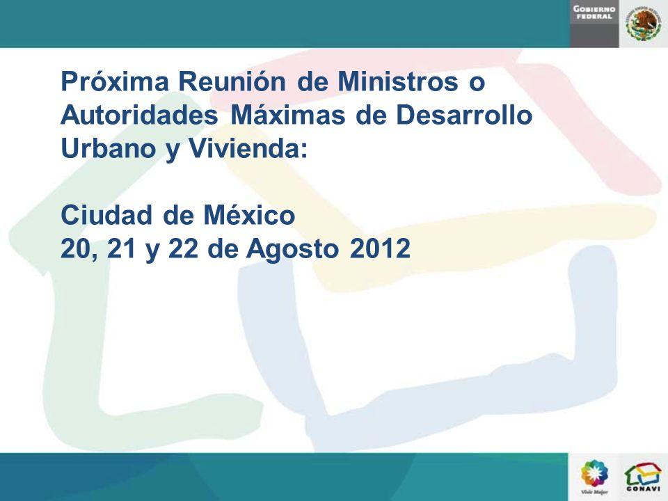 Próxima Reunión de Ministros o Autoridades Máximas de Desarrollo Urbano y Vivienda: Ciudad de México 20, 21 y 22 de Agosto 2012
