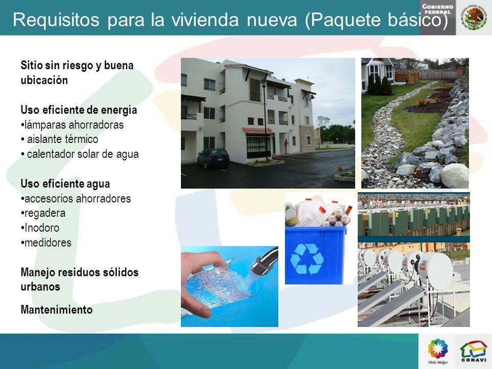 Requisitos para la vivienda nueva (Paquete básico) Sitio sin riesgo y buena ubicación Uso eficiente de energía lámparas ahorradoras aislante térmico c