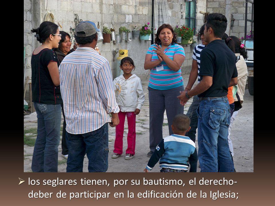 los seglares tienen, por su bautismo, el derecho- deber de participar en la edificación de la Iglesia; los seglares tienen, por su bautismo, el derecho- deber de participar en la edificación de la Iglesia;