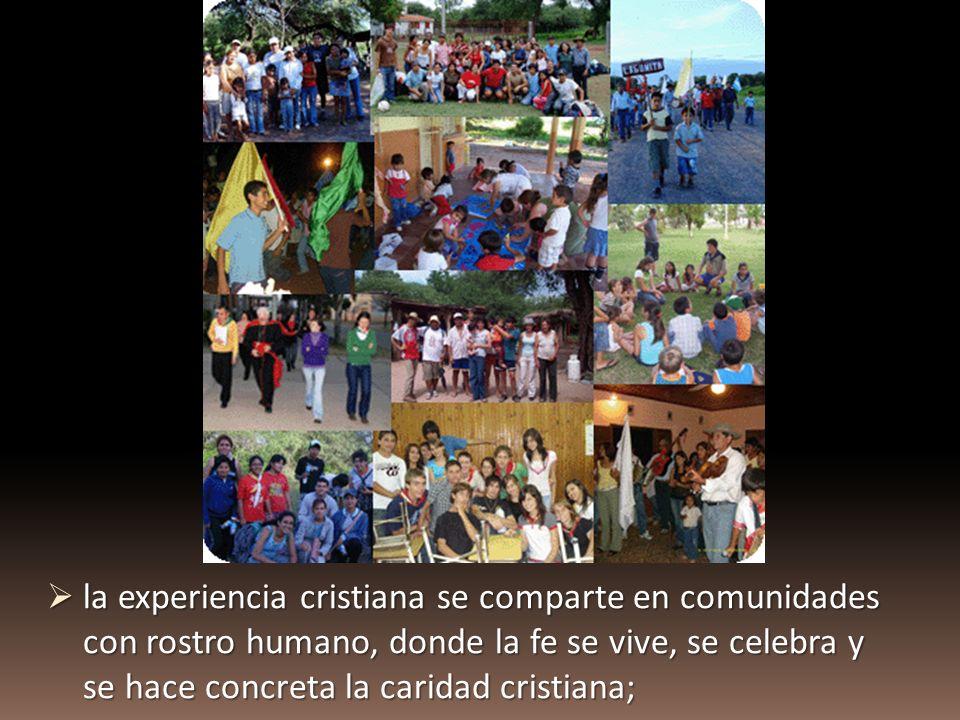 la experiencia cristiana se comparte en comunidades con rostro humano, donde la fe se vive, se celebra y se hace concreta la caridad cristiana; la exp