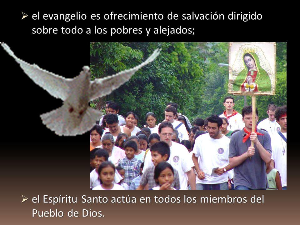 el evangelio es ofrecimiento de salvación dirigido sobre todo a los pobres y alejados; el evangelio es ofrecimiento de salvación dirigido sobre todo a los pobres y alejados; el Espíritu Santo actúa en todos los miembros del Pueblo de Dios.