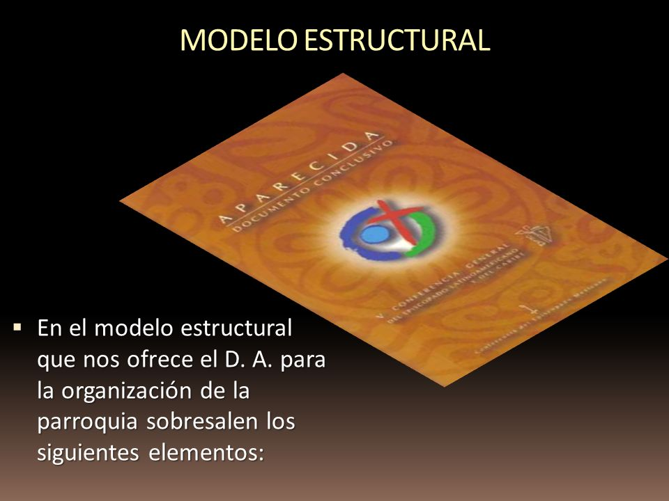 En el modelo estructural que nos ofrece el D. A. para la organización de la parroquia sobresalen los siguientes elementos: En el modelo estructural qu