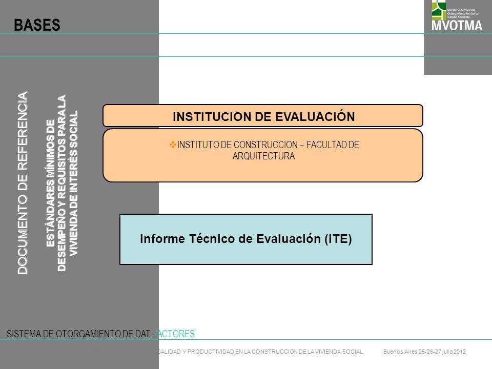 SISTEMA DE OTORGAMIENTO DE DAT - ACTORES Comisión Técnica de Evaluación Comisión Asesora DINAVI SE GENERA UN REGISTRO, PARA DOCUMENTACIÓN Y CONTROL DINAVIANV (EJECUTOR)UDELAR (ACADEMIA)CAMARA CONSTRUCCION OTROS: LAB TECNOLOGICO V REUNIÓN DEL PROGRAMA DE CALIDAD Y PRODUCTIVIDAD EN LA CONSTRUCCION DE LA VIVIENDA SOCIAL Buenos Aires 25-26-27 julio 2012 21