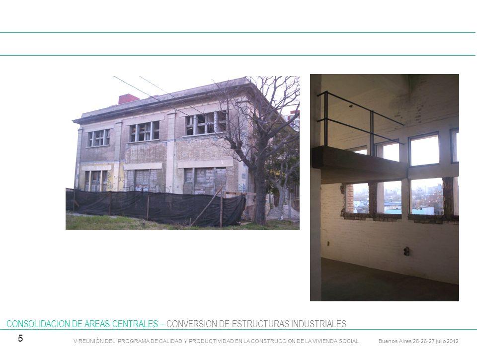 CONSOLIDACION DE AREAS CENTRALES – REHABILITACION DE EDIFICIOS RESIDENCIALES V REUNIÓN DEL PROGRAMA DE CALIDAD Y PRODUCTIVIDAD EN LA CONSTRUCCION DE LA VIVIENDA SOCIAL Buenos Aires 25-26-27 julio 2012 6