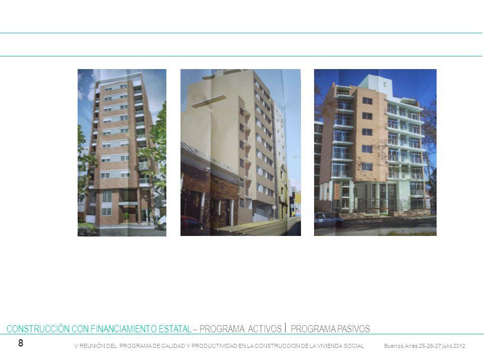 CONSTRUCCIÓN CON FINANCIAMIENTO ESTATAL – PROGRAMA COOPERATIVAS V REUNIÓN DEL PROGRAMA DE CALIDAD Y PRODUCTIVIDAD EN LA CONSTRUCCION DE LA VIVIENDA SOCIAL Buenos Aires 25-26-27 julio 2012 9