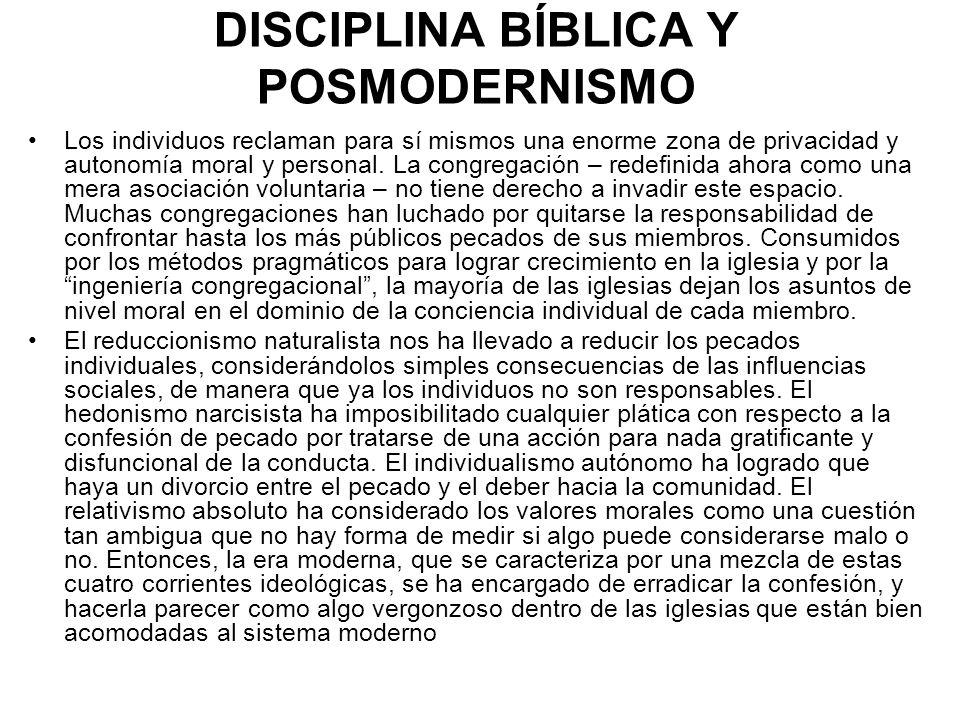 DISCIPLINA BÍBLICA Y POSMODERNISMO Los individuos reclaman para sí mismos una enorme zona de privacidad y autonomía moral y personal. La congregación