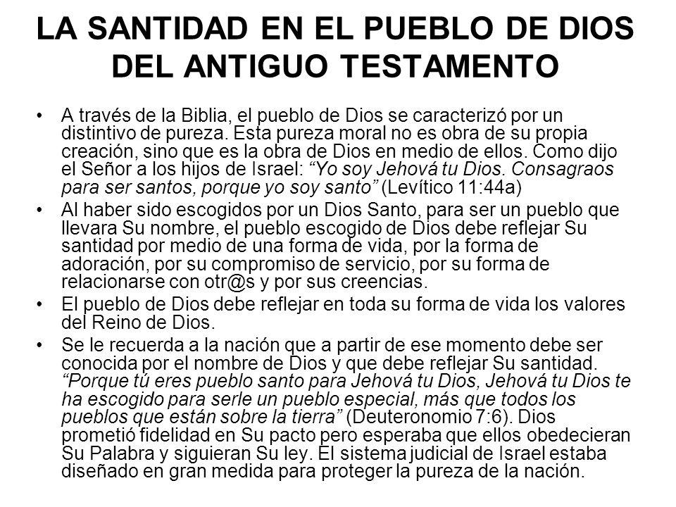 LA SANTIDAD EN EL PUEBLO DE DIOS DEL ANTIGUO TESTAMENTO A través de la Biblia, el pueblo de Dios se caracterizó por un distintivo de pureza.