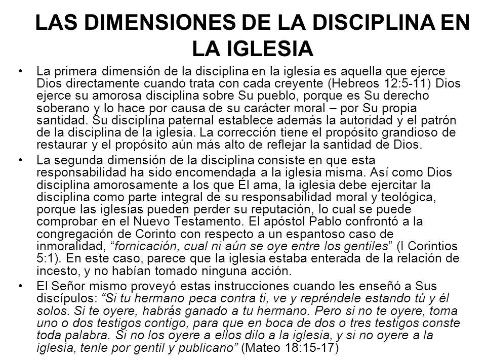 LAS DIMENSIONES DE LA DISCIPLINA EN LA IGLESIA La primera dimensión de la disciplina en la iglesia es aquella que ejerce Dios directamente cuando trat