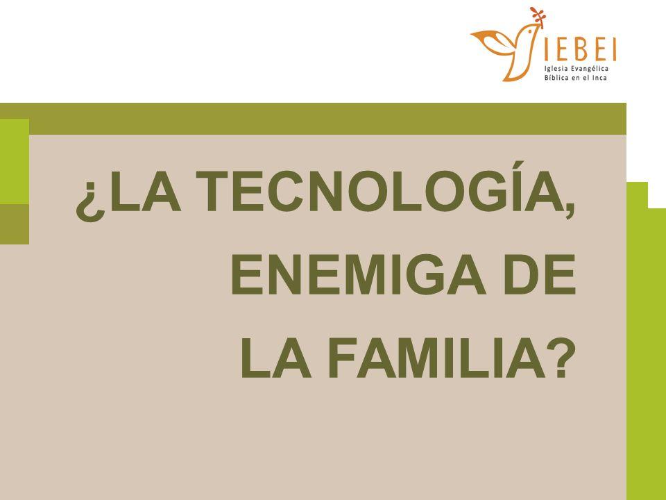 ¿LA TECNOLOGÍA, ENEMIGA DE LA FAMILIA?