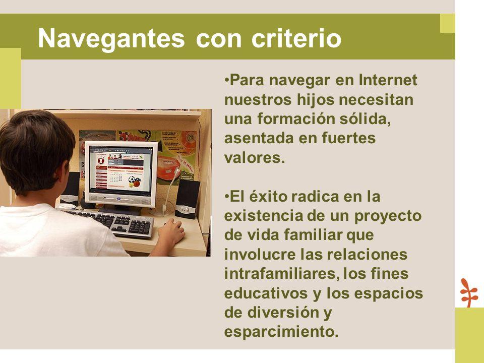 Para navegar en Internet nuestros hijos necesitan una formación sólida, asentada en fuertes valores. El éxito radica en la existencia de un proyecto d