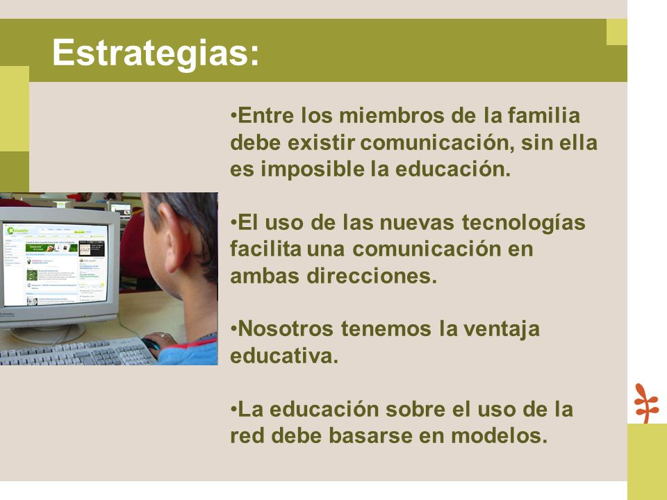 Entre los miembros de la familia debe existir comunicación, sin ella es imposible la educación. El uso de las nuevas tecnologías facilita una comunica