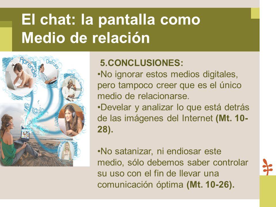 5.CONCLUSIONES: No ignorar estos medios digitales, pero tampoco creer que es el único medio de relacionarse. Develar y analizar lo que está detrás de