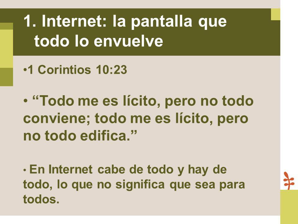 1 Corintios 10:23 Todo me es lícito, pero no todo conviene; todo me es lícito, pero no todo edifica. En Internet cabe de todo y hay de todo, lo que no