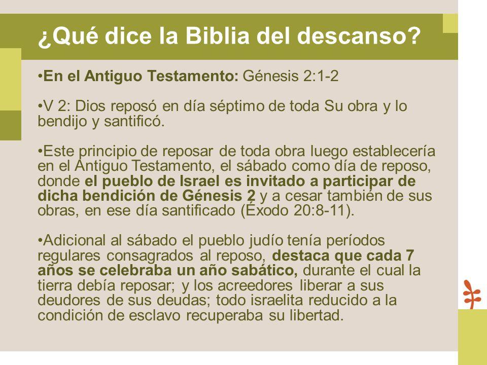 En el Antiguo Testamento: Génesis 2:1-2 V 2: Dios reposó en día séptimo de toda Su obra y lo bendijo y santificó. Este principio de reposar de toda ob