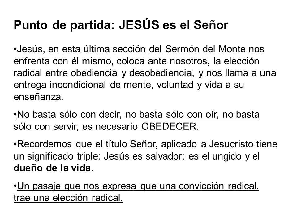 Punto de partida: JESÚS es el Señor Jesús, en esta última sección del Sermón del Monte nos enfrenta con él mismo, coloca ante nosotros, la elección ra