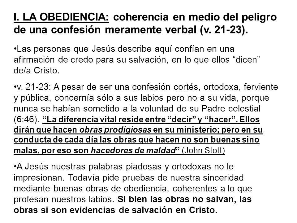 I. LA OBEDIENCIA: coherencia en medio del peligro de una confesión meramente verbal (v. 21-23). Las personas que Jesús describe aquí confían en una af