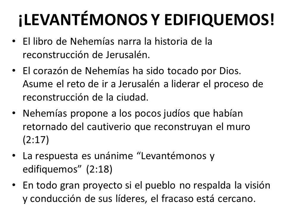¡LEVANTÉMONOS Y EDIFIQUEMOS! El libro de Nehemías narra la historia de la reconstrucción de Jerusalén. El corazón de Nehemías ha sido tocado por Dios.