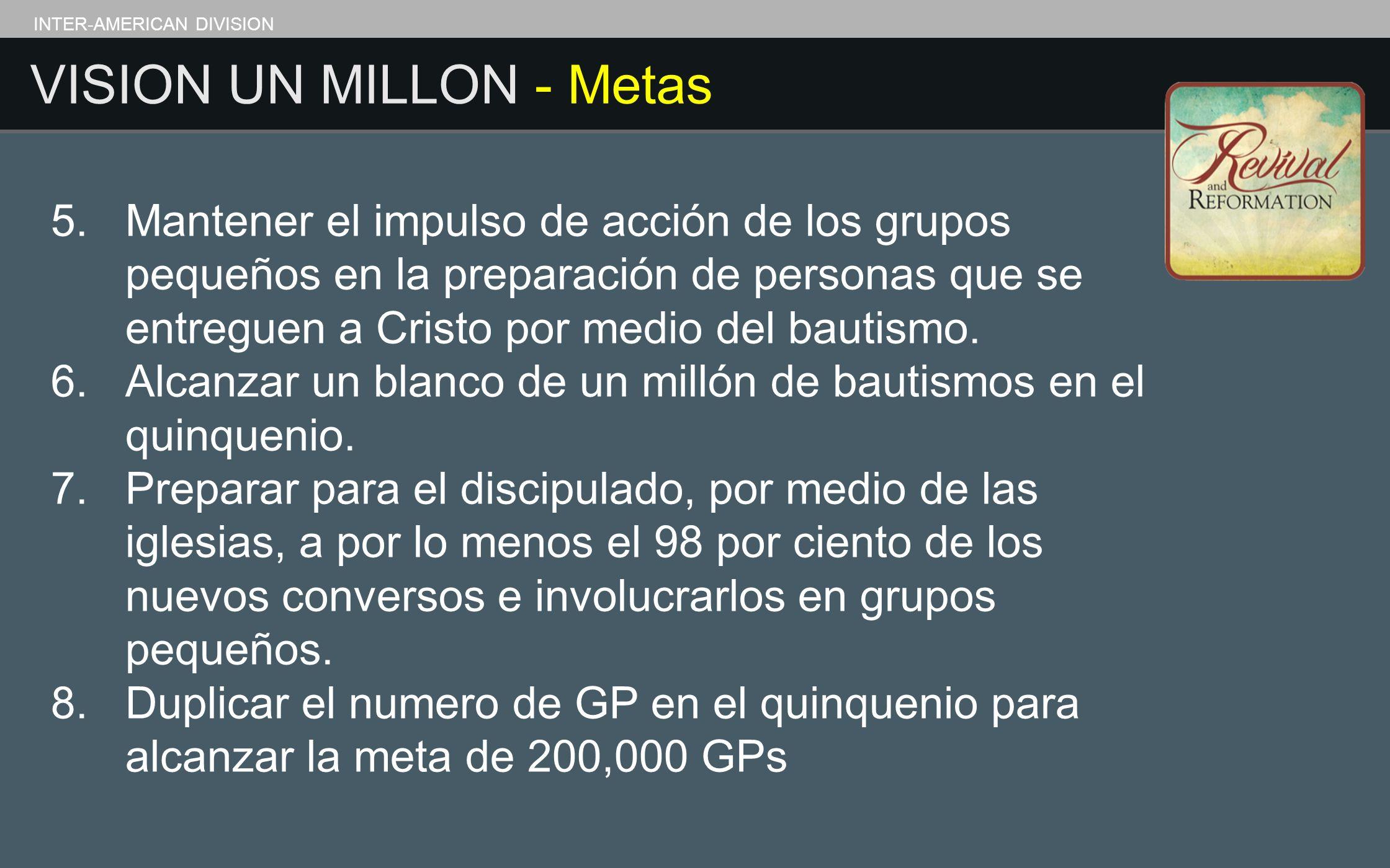 INTER-AMERICAN DIVISION VISION UN MILLON - Metas 5.Mantener el impulso de acción de los grupos pequeños en la preparación de personas que se entreguen