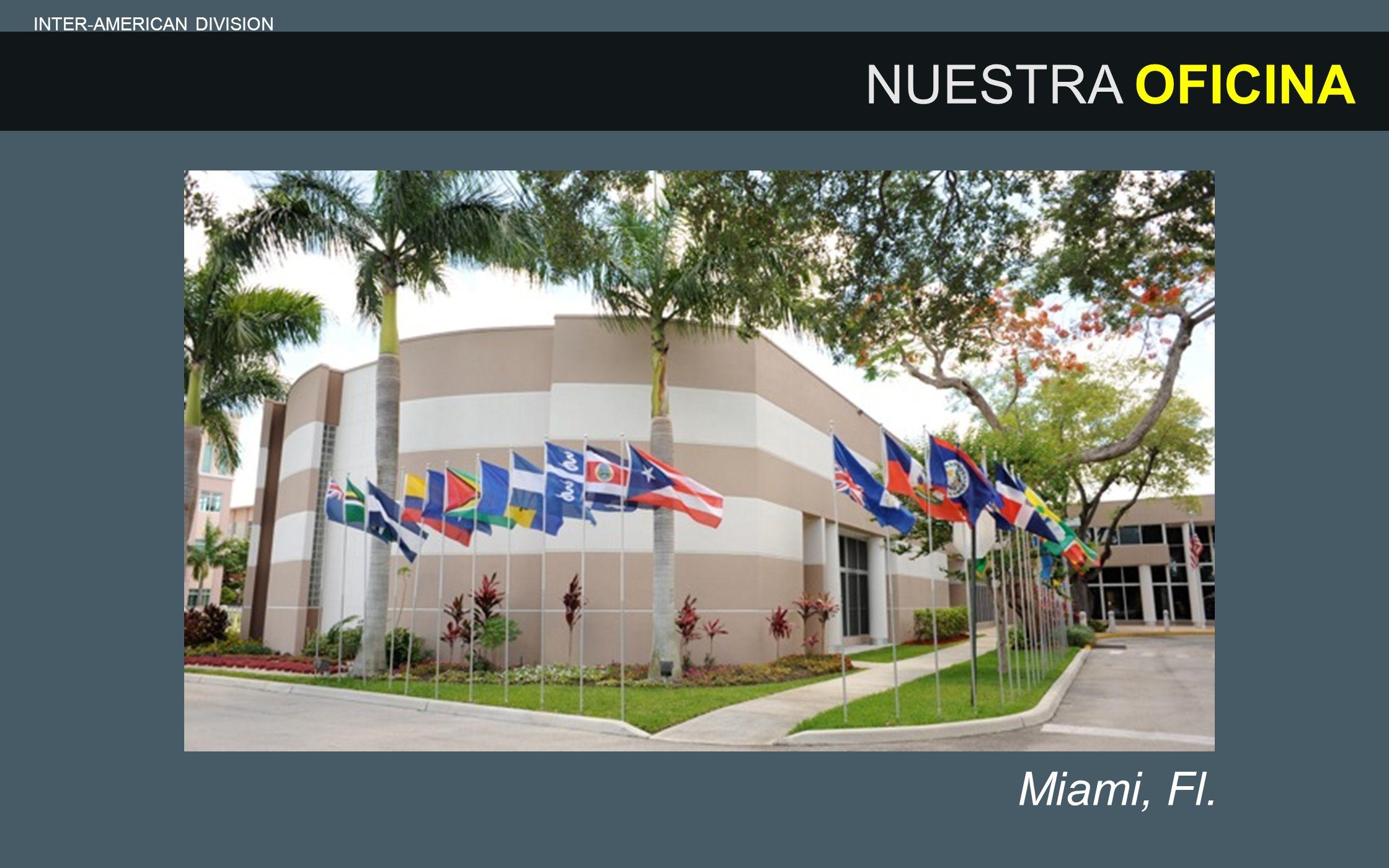 NUESTRA OFICINA INTER-AMERICAN DIVISION Miami, Fl.